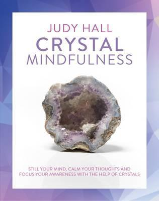 Image for Crystal Mindfulness : Still your mind, calm your thoughts and focus your awareness with the help of crystals