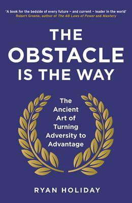 Image for The Obstacle is the Way : The Ancient Art of Turning Adversity to Advantage