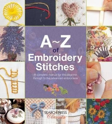 Image for A-Z of Embroidery Stitches : A Complete Manual for the Beginner Through to the Advanced Embroiderer