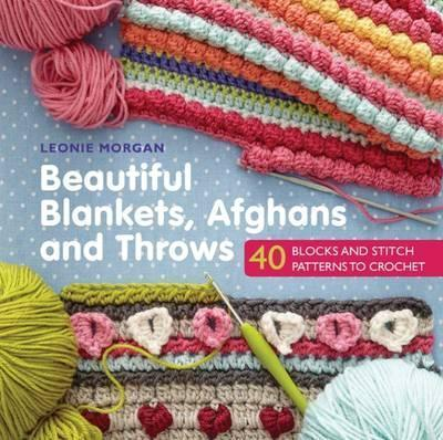 Image for Beautiful Blankets, Afghans and Throws : 40 Blocks and Stitch Patterns to Crochet