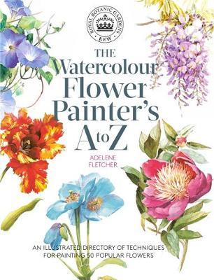 Image for The Watercolour Flower Painter's A to Z : An Illustrated Directory of Techniques for Painting 50 Popular Flowers