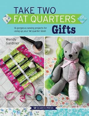 Image for Take Two Fat Quarters: Gifts : 16 Gorgeous Sewing Projects for Using Up Your Fat Quarter Stash