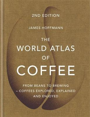 Image for The World Atlas of Coffee : From beans to brewing - coffees explored, explained and enjoyed