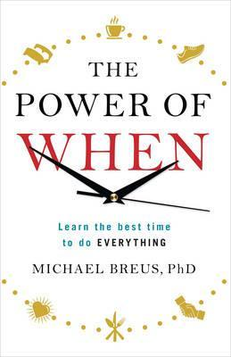 Image for The Power of When : Learn the Best Time to do Everything