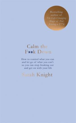 Image for Calm the F**k Down : How to control what you can and how to let go of what you can't