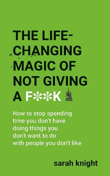 Image for The Life-Changing Magic of Not Giving a F**k : How to stop spending time you don't have