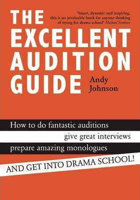 Image for The Excellent Audition Guide : How to do fantastic auditions