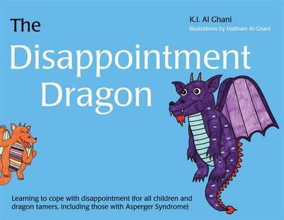 Image for The Disappointment Dragon : Learning to Cope with Disappointment (for All Children and Dragon Tamers, including those with Asperger Syndrome)