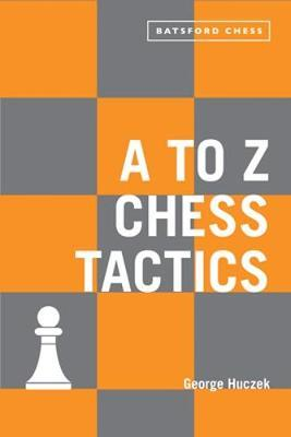 Image for A To Z Chess Tactics : Every chess move explained