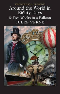 Image for Around the World in 80 Days / Five Weeks in a Balloon [Wordsworth Classics]