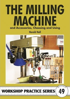 Image for The Milling Machine and Accessories, Choosing and Using #49 Workshop Practice Series