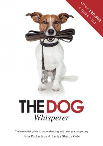 Image for The Dog Whisperer : The Essential Guide to Understanding and Raising a Happy Dog