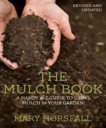 Image for The Mulch Book : A Handy A-Z Guide to Using Mulch in Your Garden [Revised and Updated]