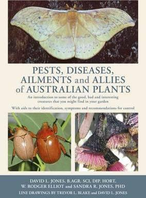 Image for Pests, Diseases, Ailments and Allies of Australian Plants : An introduction to some of the good, bad and interesting creatures that you might find in your garden