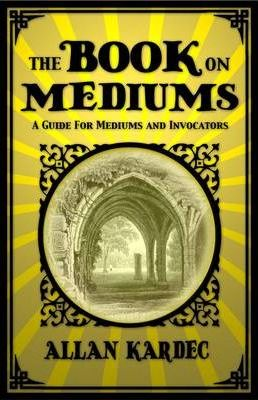Image for The Book on Mediums : A Guide for Mediums and Invocators