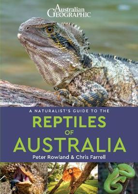 Image for Australian Geographic : A Naturalist's Guide to the Reptiles of Australia [Second Edition]
