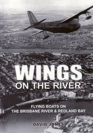 Image for Wings on the River : Flying Boats on the Brisbane River and Redland Bay
