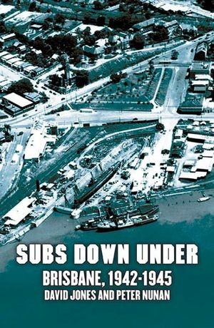 Image for Subs Down Under : Brisbane, 1942-1945