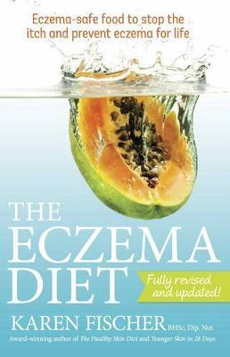 Image for The Eczema Diet : Eczema-safe Food to Stop the Itch and Prevent Eczema for Life [Second Edition]