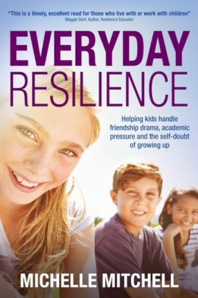 Image for Everyday Resilience : Helping Kids Handle Friendship Drama, Academic Pressure and the Self-Doubt of Growing Up