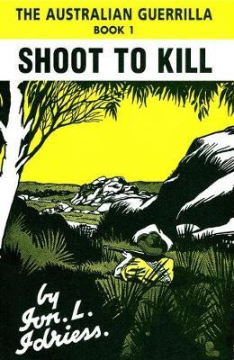 Image for Shoot to Kill : The Australian Guerrilla Book 1