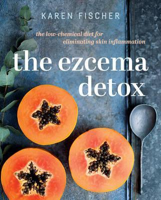 Image for The Eczema Detox : The low-chemical diet for eliminating skin inflammation
