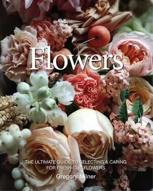 Image for Flowers : The Ultimate Guide to Selecting and Caring for Fresh-cut Flowers