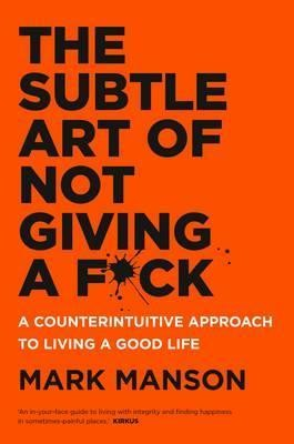 Image for The Subtle Art of Not Giving a F*ck : A Counterintuitive Approach to Living a Good Life