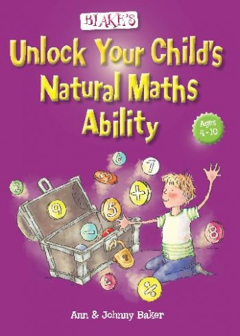Image for Blake's Unlock your Child's Natural Maths Ability - Ages 4-10