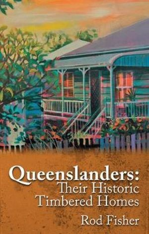 Image for Queenslanders : Their Historic Timbered Homes