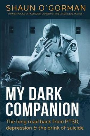 Image for My Dark Companion : The long road back from PTSD, depression and the brink of suicide