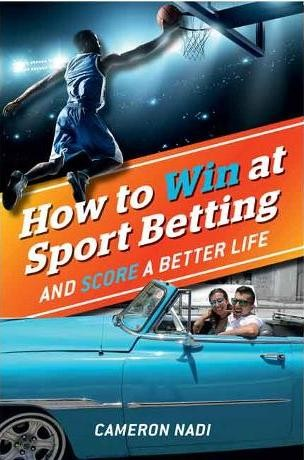 Image for How To Win At Sports Betting and Score a Better Life : Learn the top tips of the sports betting trade from someone who has mastered it