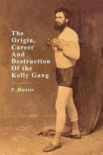 Image for The Origins, Career and Destruction of the Kelly Gang