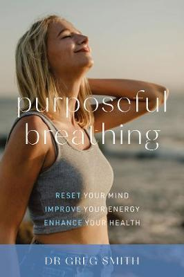 Image for Purposeful Breathing : Reset Your Mind, Improve Your Energy, Enhance Your Health