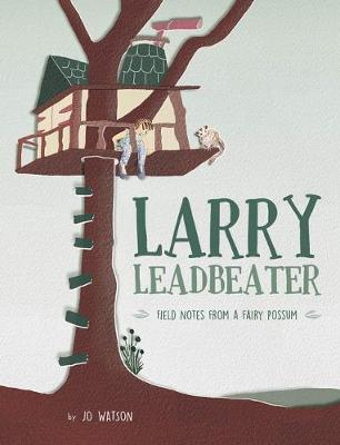 Image for Larry Leadbeater : Field Notes from a Fairy Possum