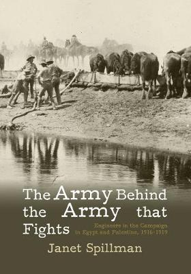 Image for The Army Behind the Army that Fights 2019 : Engineers in the Campaign in Egypt and Palestine 1916-1919