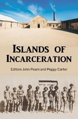 Image for Islands of Incarceration : Convict and Quarantine Islands of the Australian Coast