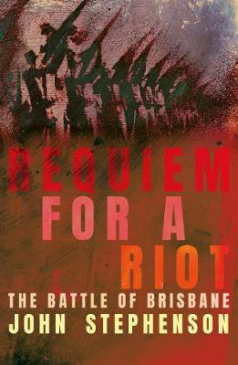 Image for Requiem for a Riot : The Battle of Brisbane