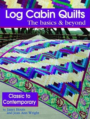 Image for Log Cabin Quilts : The Basics & Beyond, Classic to Contemporary
