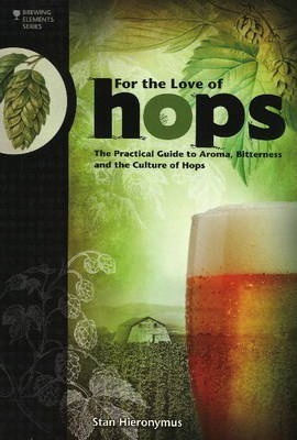 Image for For The Love of Hops : The Practical Guide to Aroma, Bitterness and the Culture of Hops