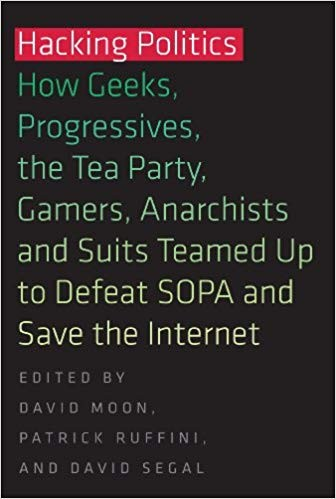 Image for Hacking Politics: How Geeks, Progressives, the Tea Party, Gamers, Anarchists and Suits Teamed up to Defeat SOPA and Save the Internet [used book][hard to get]