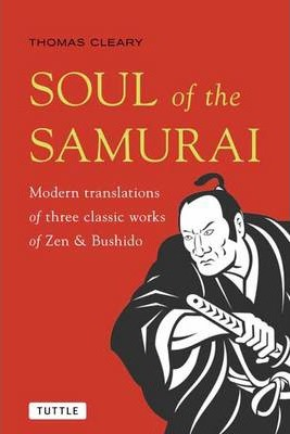 Image for Soul of the Samurai : Modern Translations of Three Classic Works of Zen and Bushido