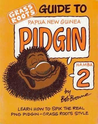 Image for Grass Roots Guide to Papua New Guinea Pidgin Namba 2 : Learn How to Spik The Real PNG Pidgin - Grass Roots Style [used book][rare]