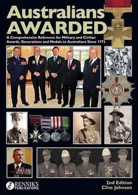 Image for Australians Awarded 2nd Edition, A Comprehensive Reference for Military and Civilian Awards, Decorations and Medals to Australians Since 1772