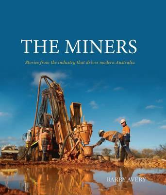 Image for The Miners: Stories from the Industry That Drives Modern Australia