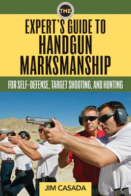 Image for The Expert's Guide to Handgun Marksmanship: For Self-Defense, Target Shooting, and Hunting