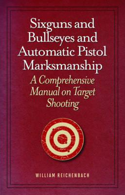 Image for Sixguns and Bullseyes and Automatic Pistol Marksmanship: A Comprehensive Manual on Target Shooting
