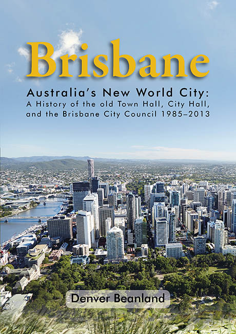 Image for Brisbane: Australia's New World City - A History of the old Town Hall, City Hall, and the Brisbane City Council 1985-2013