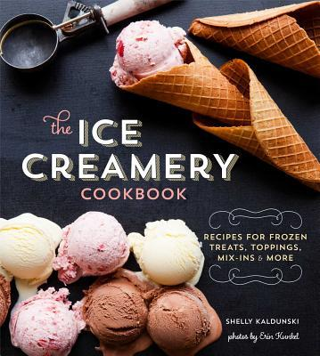 Image for The Ice Creamery Cookbook: Recipes for Frozen Treats, Toppings, Mix-Ins and more