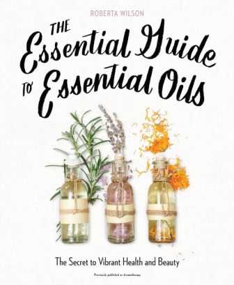 Image for The Essential Guide To Essential Oils: The Secret to Vibrant Health and Beauty